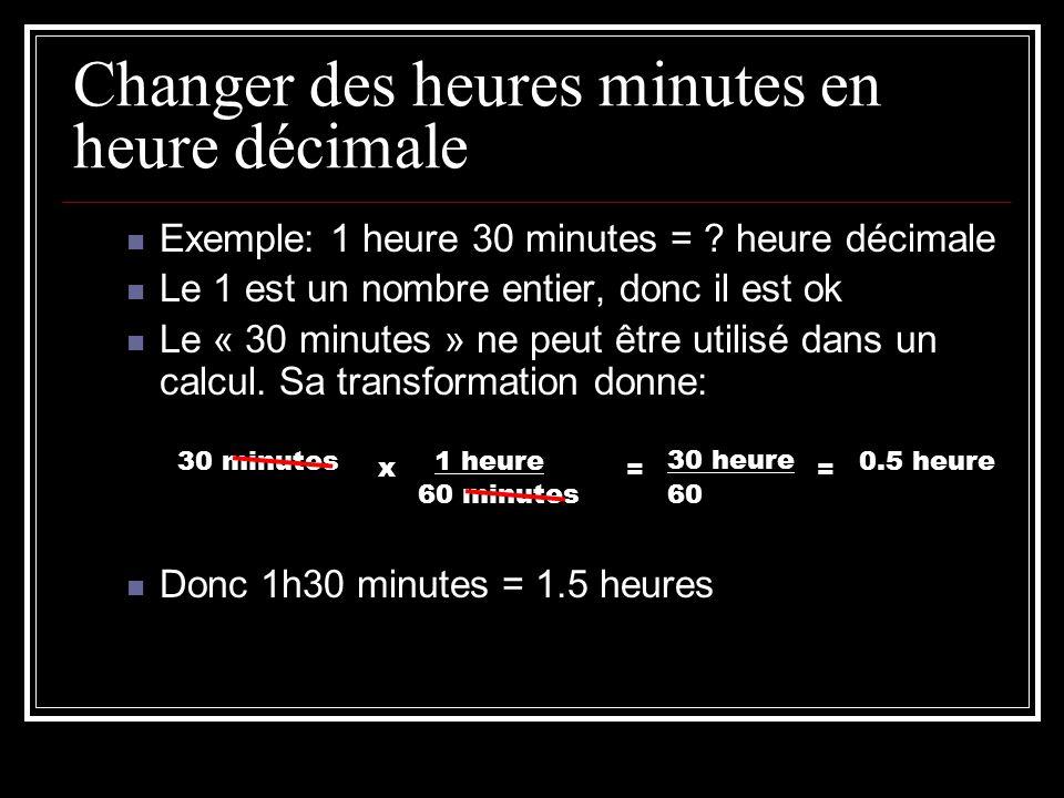 Changer des heures minutes en heure décimale Exemple: 1 heure 30 minutes = ? heure décimale Le 1 est un nombre entier, donc il est ok Le « 30 minutes