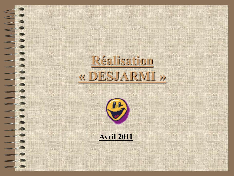 Réalisation « DESJARMI » Avril 2011