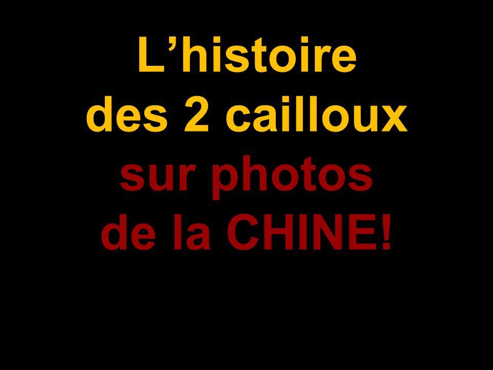 Lhistoire des 2 cailloux sur photos de la CHINE!