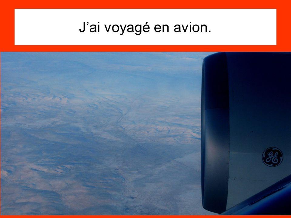 Jai voyagé en avion.
