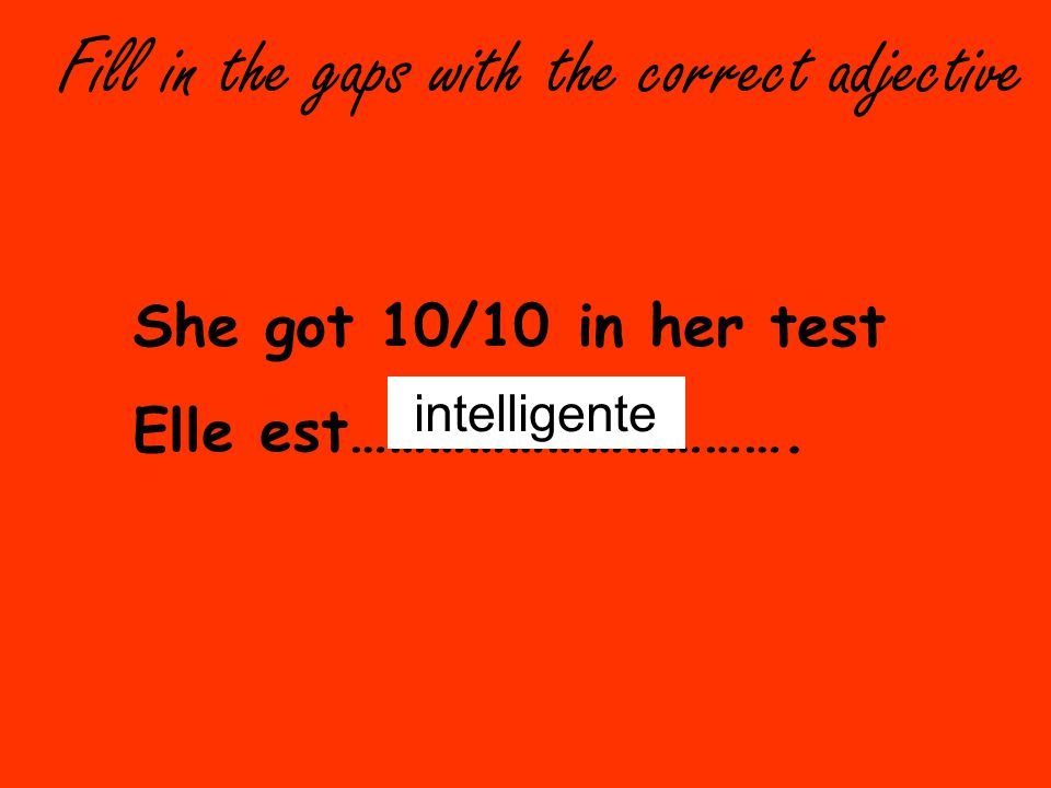 Fill in the gaps with the correct adjective She got 10/10 in her test Elle est…………………………….