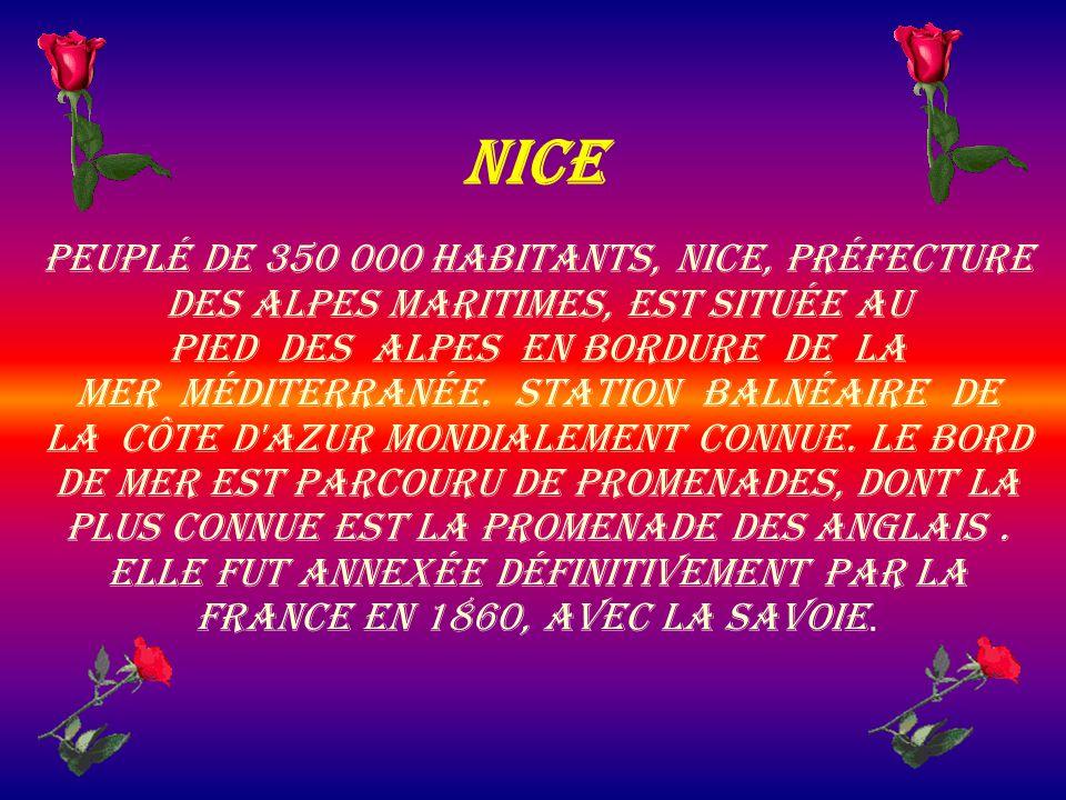 Nice Peuplé de 350 000 habitants, Nice, préfecture des Alpes maritimes, est située au pied des Alpes en bordure de la mer Méditerranée. Station balnéa