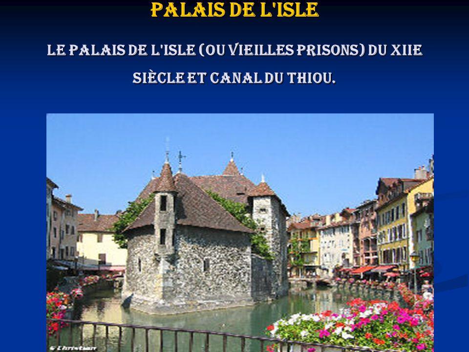 Palais de l'isle Le palais de l'isle (ou Vieilles Prisons) du XIIe siècle et canal du Thiou.