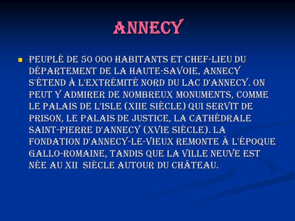Annecy Peuplé de 50 000 habitants et chef-lieu du département de la Haute-Savoie, Annecy s'étend à l'extrémité nord du lac d'Annecy. On peut y admirer