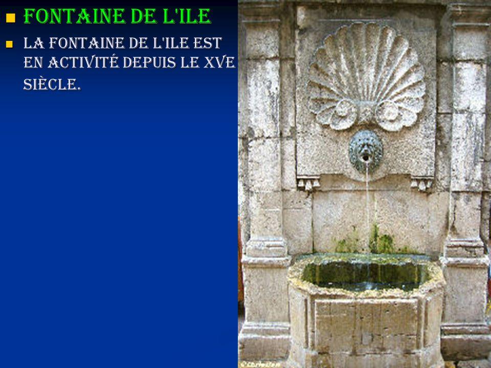 Fontaine de l'ile Fontaine de l'ile La fontaine de l'ile est en activité depuis le XVe siècle. La fontaine de l'ile est en activité depuis le XVe sièc