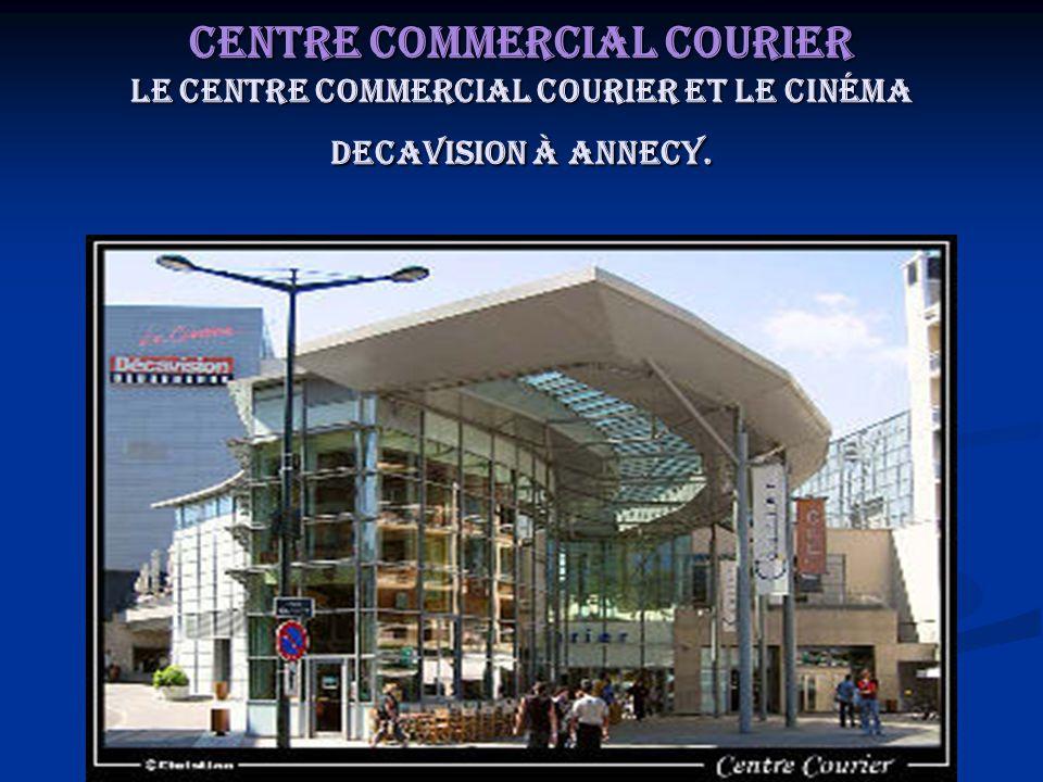 Centre commercial COURIER Le centre commercial COURIER et le cinéma DECAVISION à Annecy.
