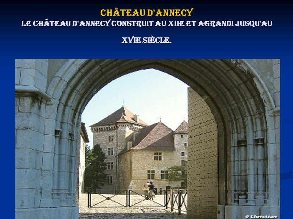 Château d'Annecy Le château d'Annecy construit au XIIe et agrandi jusqu'au XVIe siècle.