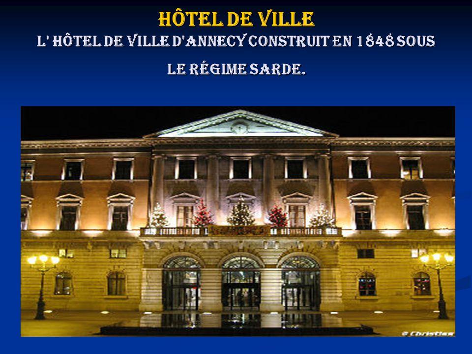 Hôtel de ville L' hôtel de Ville d'Annecy construit en 1848 sous le régime Sarde.