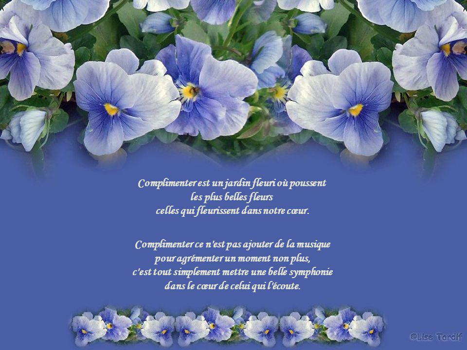Complimenter ©copyright Auteur de ce texte Clara http://perso.orange.fr/lestextesdeclara Bonne Journée Musique: Zamfir Theme from Limelight Création: Lise Tardif (Mai 2007) www.chezclaudy.com