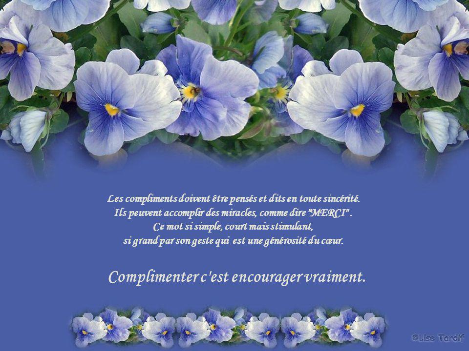 Les compliments doivent être pensés et dits en toute sincérité.