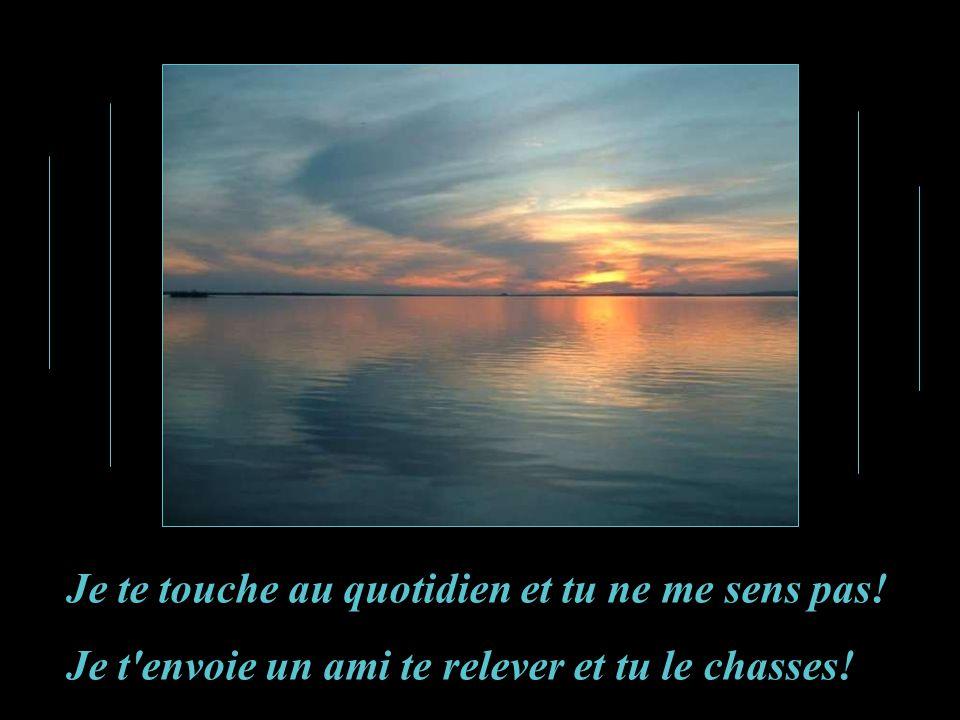 Et ainsi me parla mon Dieu : Ta foi est donc devenue si petite, si faible, si aveugle, Pour que tu ne me reconnaisses plus, ne me perçoives plus!