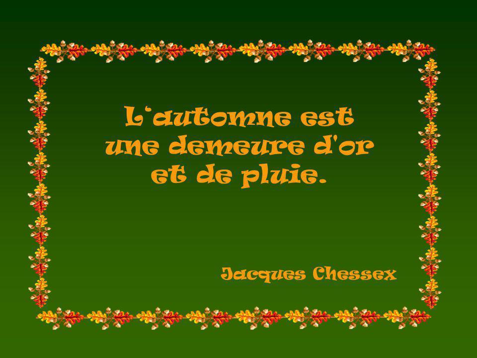 Lautomne est une demeure d or et de pluie. Jacques Chessex