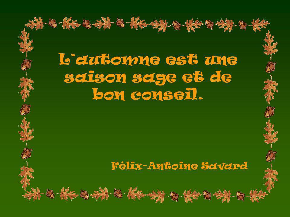 Lautomne est une saison sage et de bon conseil. Félix-Antoine Savard