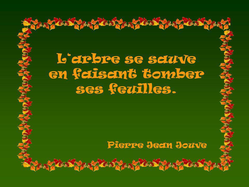 Larbre se sauve en faisant tomber ses feuilles. Pierre Jean Jouve