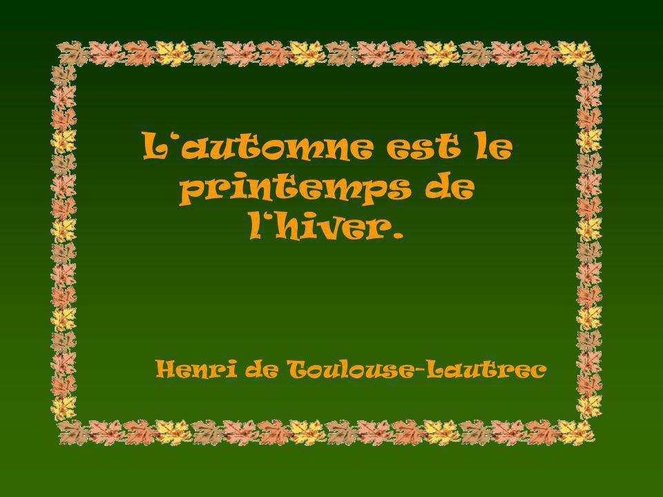Lautomne est le printemps de lhiver. Henri de Toulouse-Lautrec