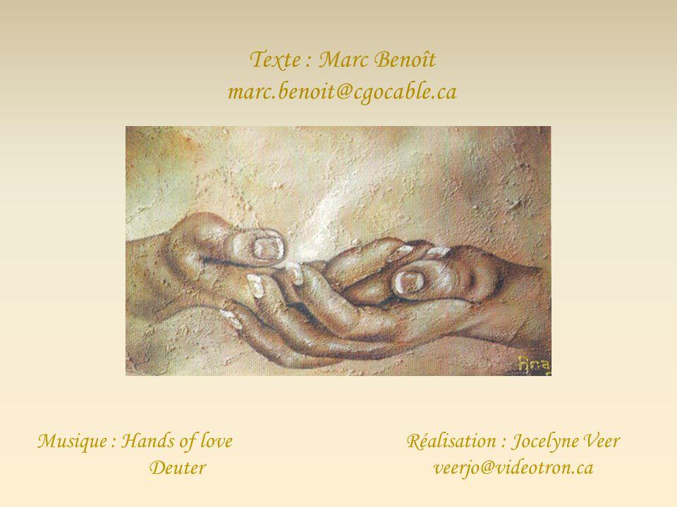 Texte : Marc Benoît marc.benoit@cgocable.ca Musique : Hands of love Deuter Réalisation : Jocelyne Veer veerjo@videotron.ca