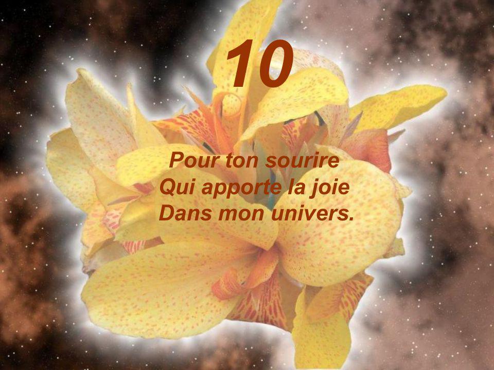 Pour ton sourire Qui apporte la joie Dans mon univers. 10