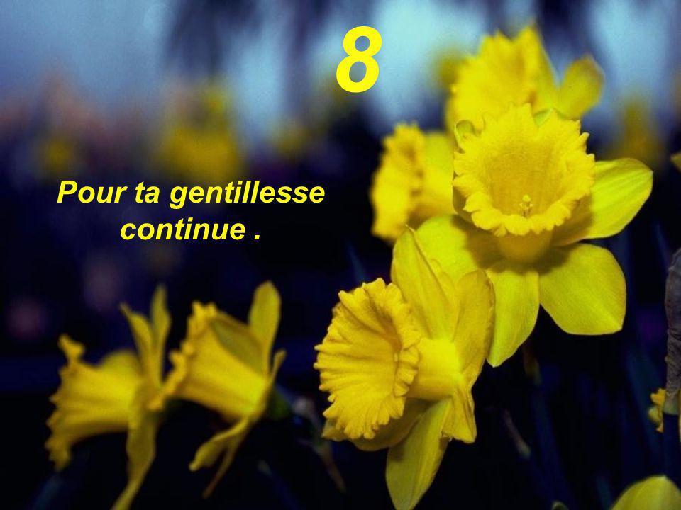 Pour ta gentillesse continue. 8