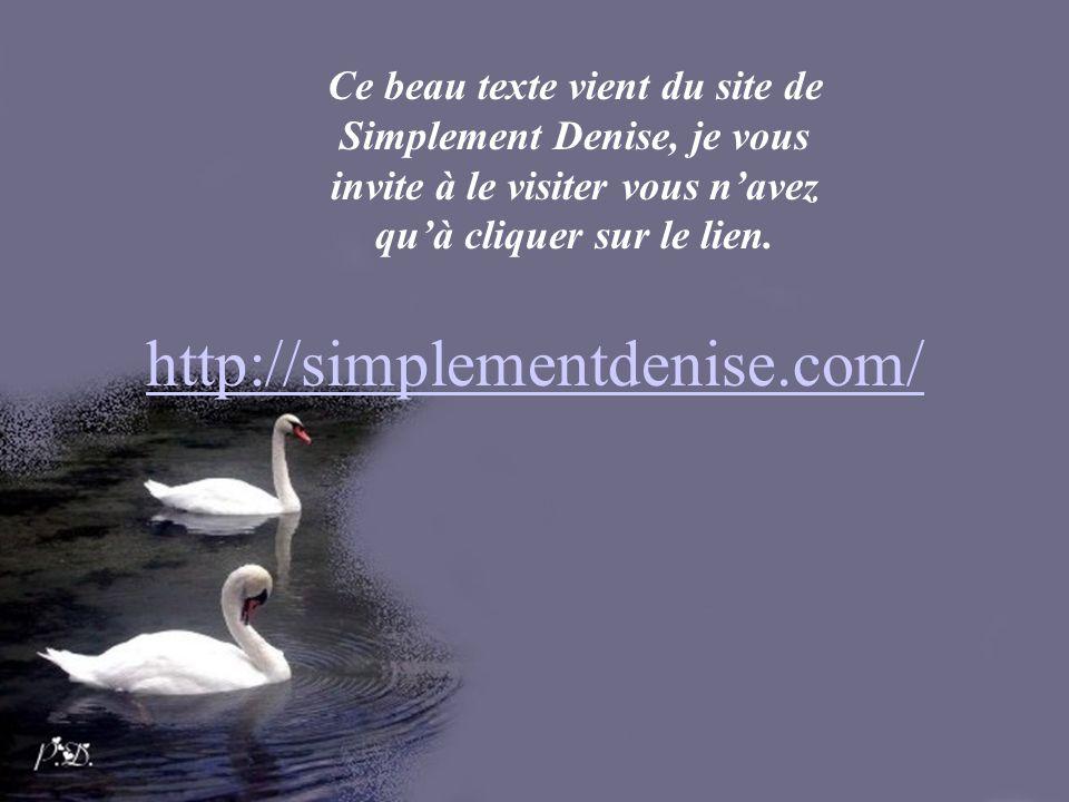 Ce beau texte vient du site de Simplement Denise, je vous invite à le visiter vous navez quà cliquer sur le lien.