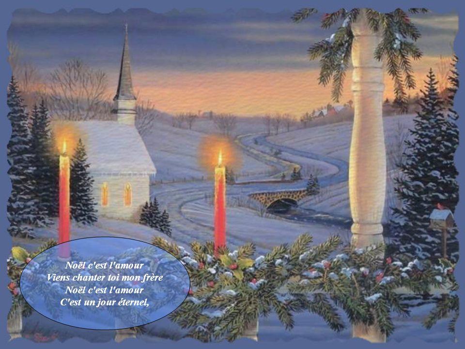 Noël c est l amour Viens chanter toi mon frère Noël c est l amour C est un jour éternel,