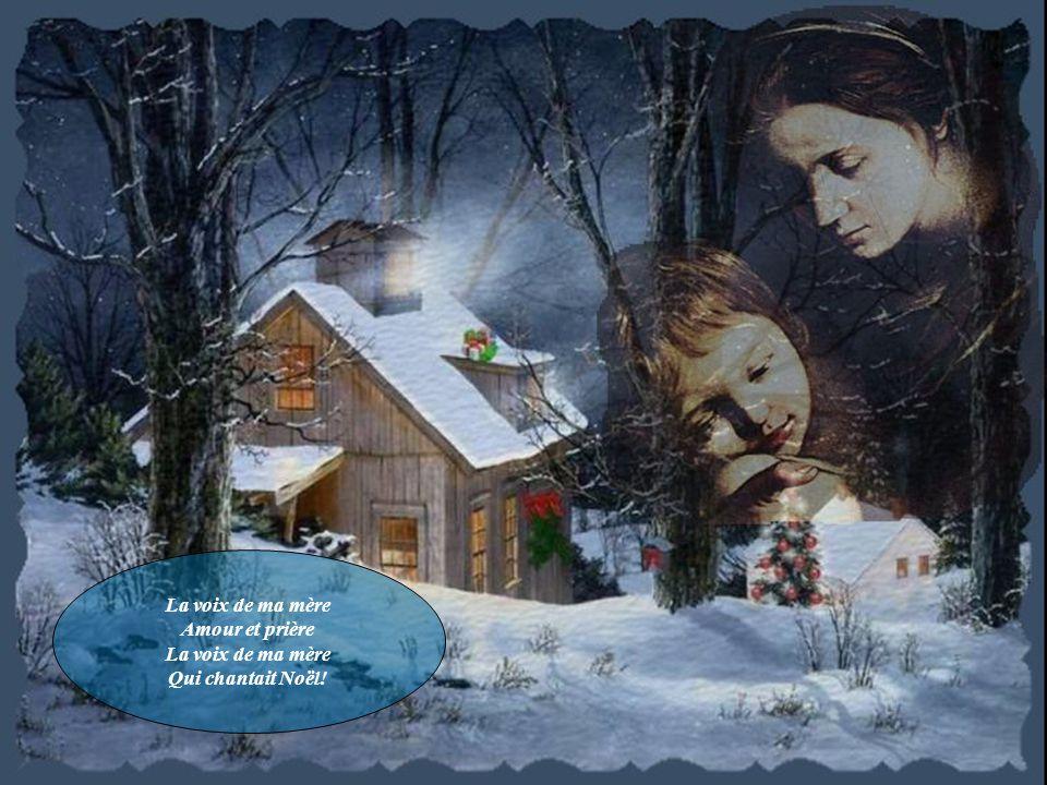 La voix de ma mère Amour et prière La voix de ma mère Qui chantait Noël!