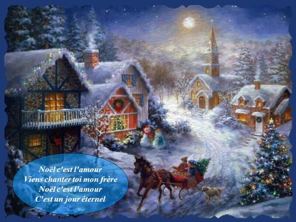Noël c est l amour Viens chanter toi mon frère Noël c est l amour C est un jour éternel