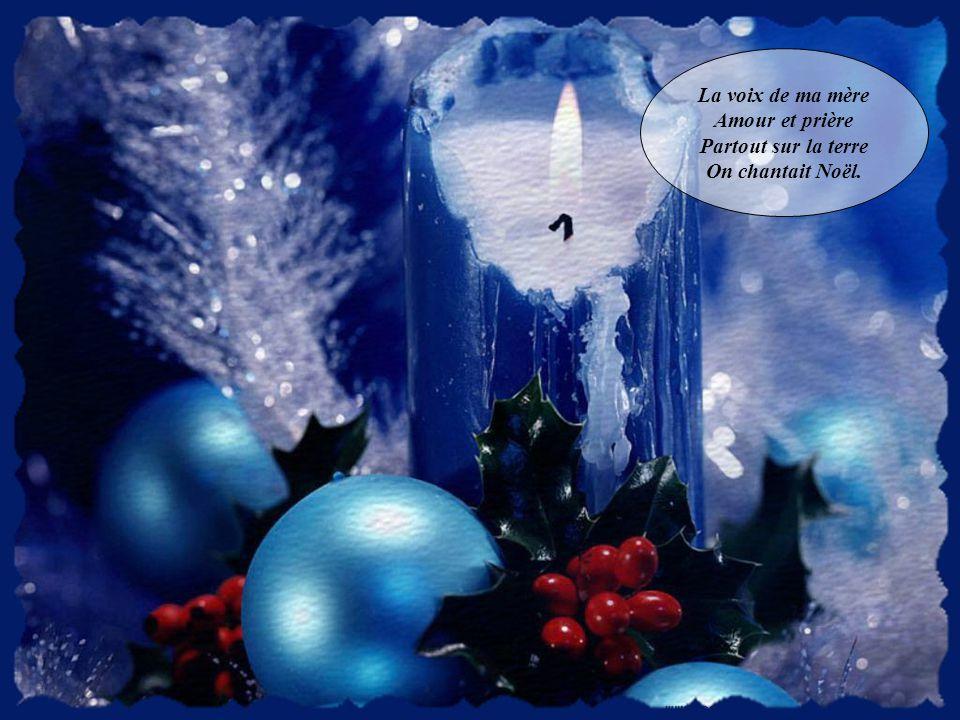 La voix de ma mère Amour et prière Partout sur la terre On chantait Noël.