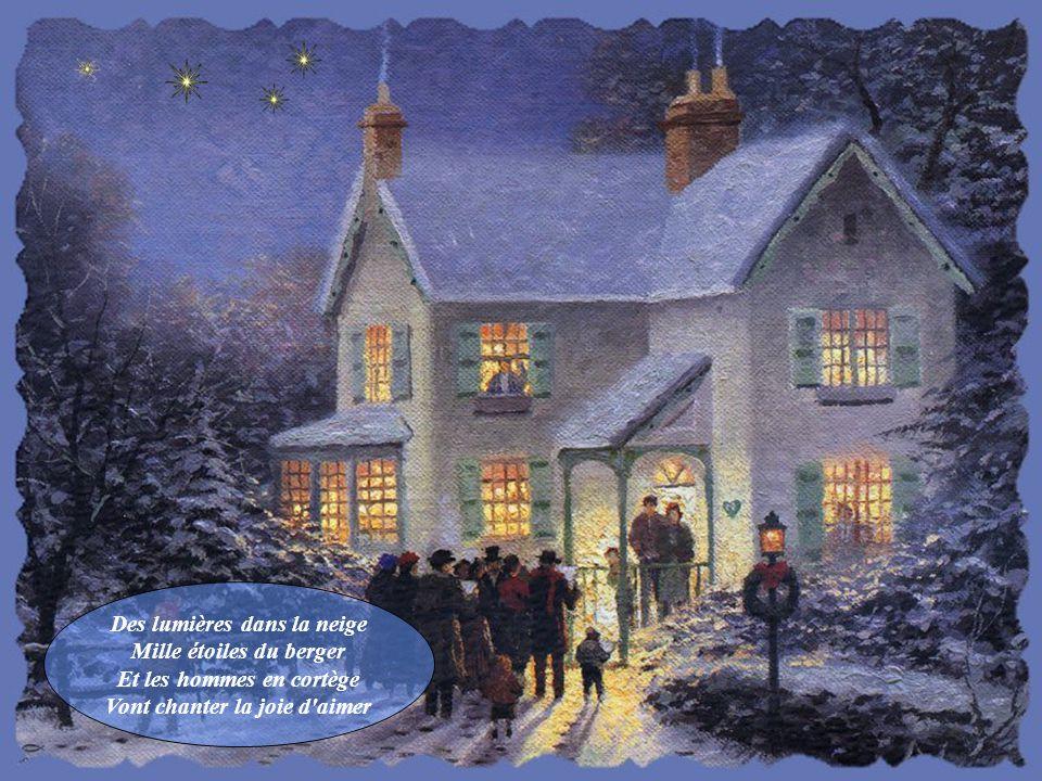 Des lumières dans la neige Mille étoiles du berger Et les hommes en cortège Vont chanter la joie d aimer