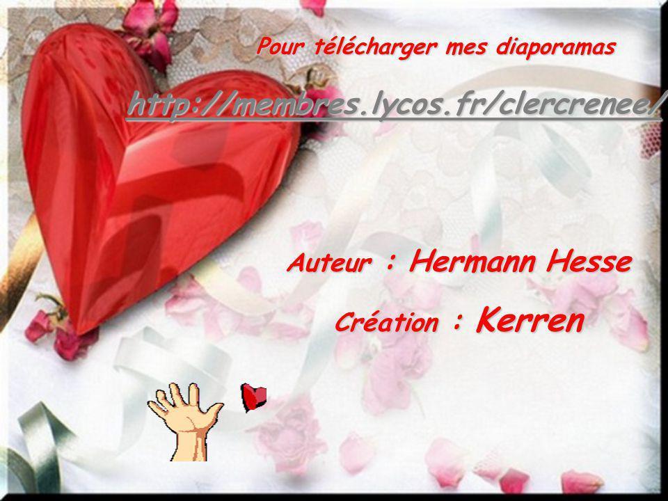 Auteur : Hermann Hesse Création : Kerren Pour télécharger mes diaporamas http://membres.lycos.fr/clercrenee/