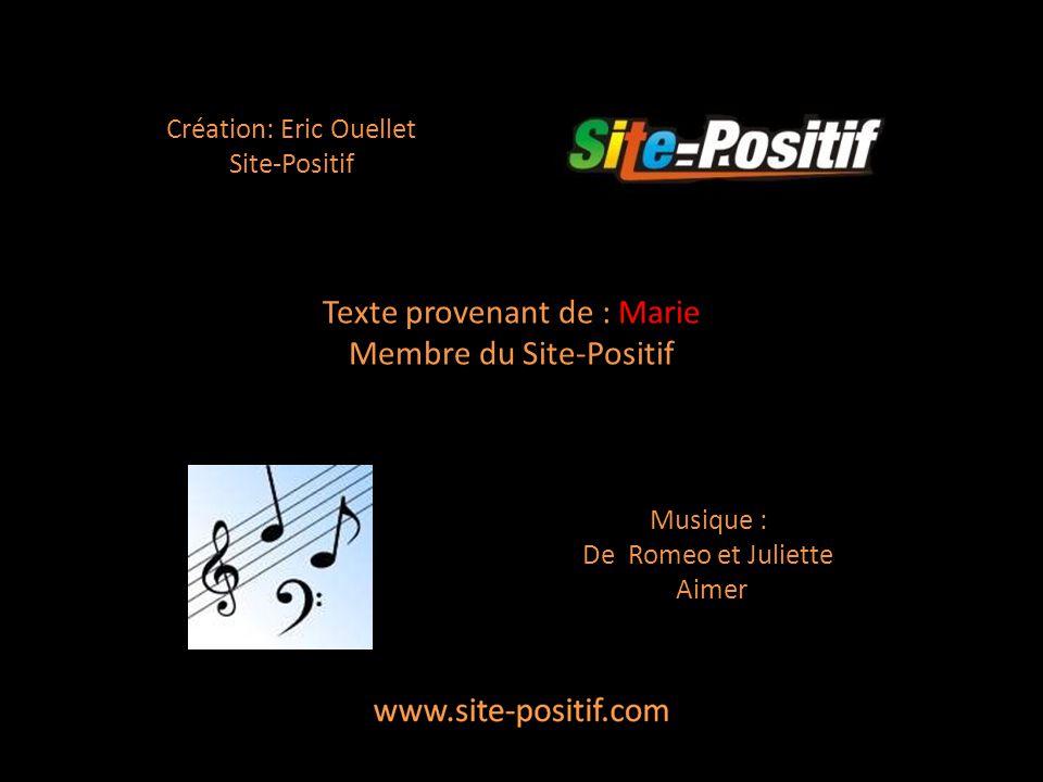 Création: Eric Ouellet Site-Positif Musique : De Romeo et Juliette Aimer Texte provenant de : Marie Membre du Site-Positif