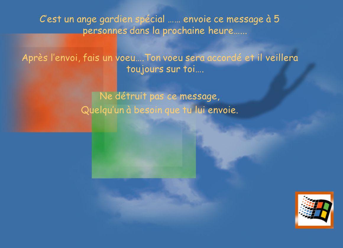 Cest un ange gardien spécial …… envoie ce message à 5 personnes dans la prochaine heure…... Après lenvoi, fais un voeu….Ton voeu sera accordé et il ve