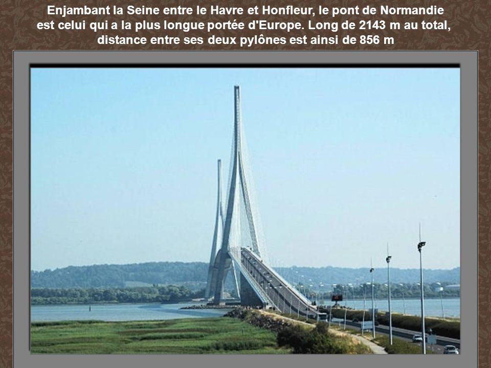 Enjambant la Seine entre le Havre et Honfleur, le pont de Normandie est celui qui a la plus longue portée d Europe.
