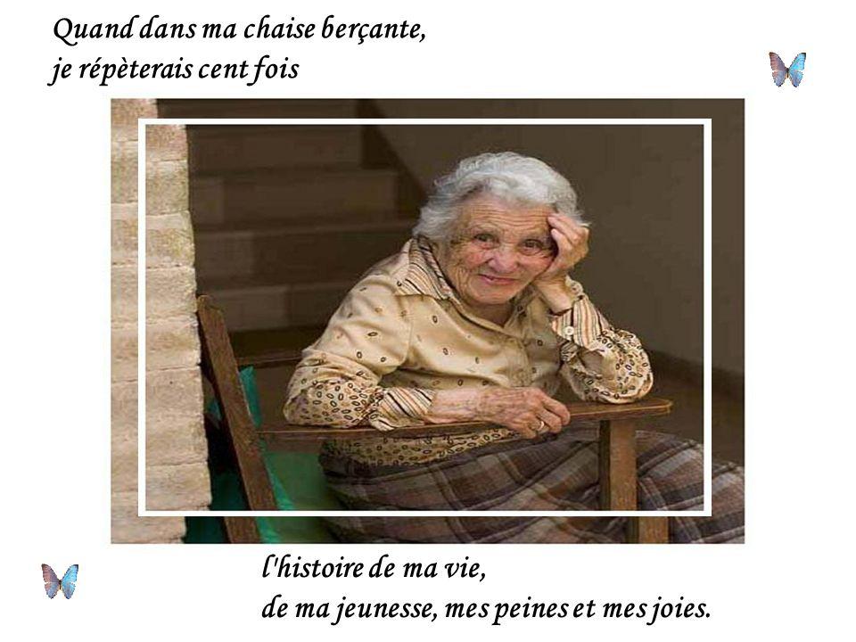 Quand dans ma chaise berçante, je répèterais cent fois l histoire de ma vie, de ma jeunesse, mes peines et mes joies.