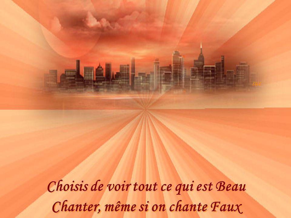 Choisis de voir tout ce qui est Beau Chanter, même si on chante Faux sue