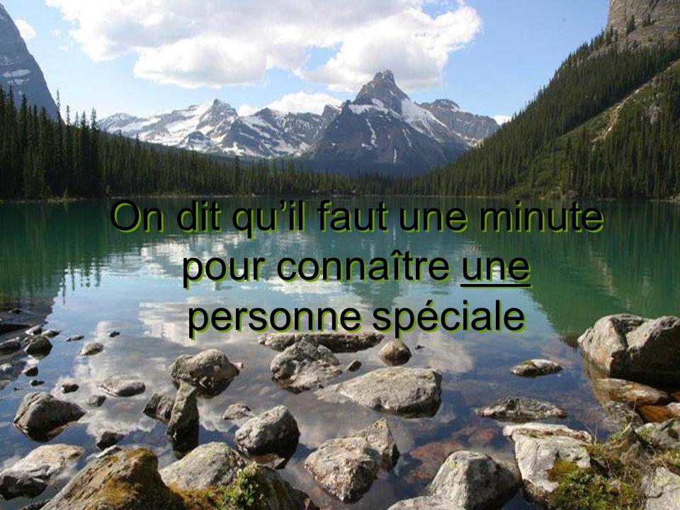 On dit quil faut une minute pour connaître une personne spéciale On dit quil faut une minute pour connaître une personne spéciale