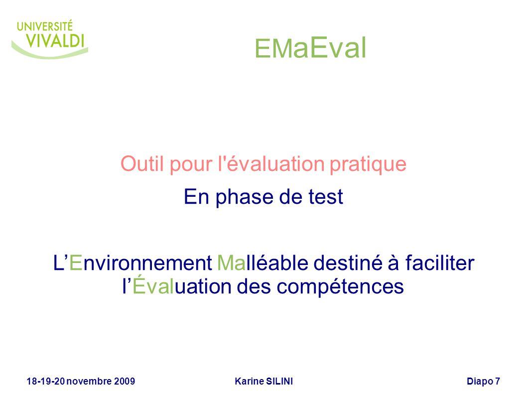 Karine SILINI18-19-20 novembre 2009Diapo 7 EM aEval Outil pour l'évaluation pratique En phase de test LEnvironnement Malléable destiné à faciliter lÉv