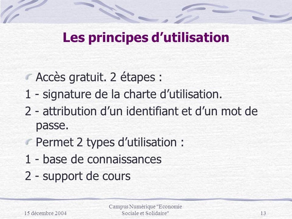 15 décembre 2004 Campus Numérique Economie Sociale et Solidaire 13 Les principes dutilisation Accès gratuit.