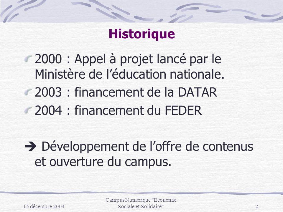 15 décembre 2004 Campus Numérique Economie Sociale et Solidaire 2 Historique 2000 : Appel à projet lancé par le Ministère de léducation nationale.