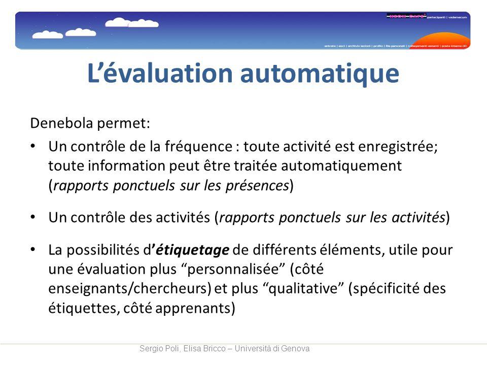 Lévaluation automatique Denebola permet: Un contrôle de la fréquence : toute activité est enregistrée; toute information peut être traitée automatique