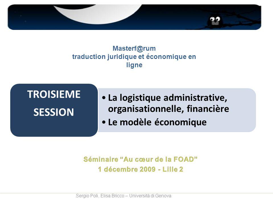 La logistique administrative, organisationnelle, financière Le modèle économique TROISIEME SESSION Sergio Poli, Elisa Bricco – Università di Genova Ma