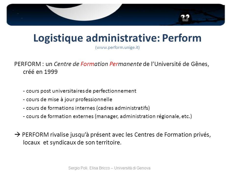 Logistique administrative: Perform (www.perform.unige.it) PERFORM : un Centre de Formation Permanente de lUniversité de Gênes, créé en 1999 - cours po