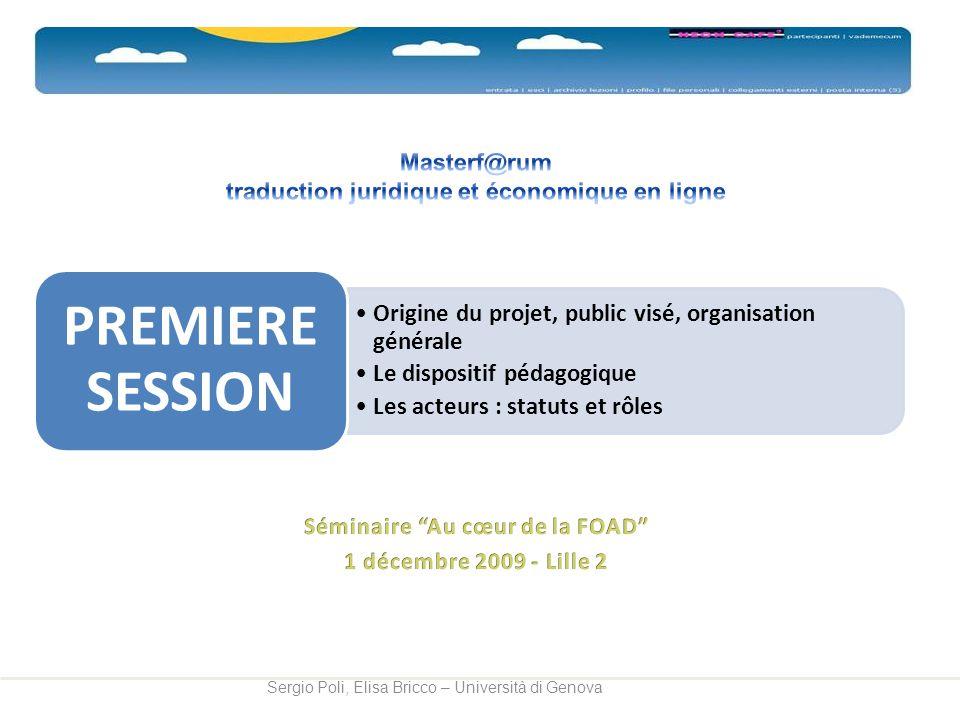 Origine du projet, public visé, organisation générale Le dispositif pédagogique Les acteurs : statuts et rôles PREMIERE SESSION
