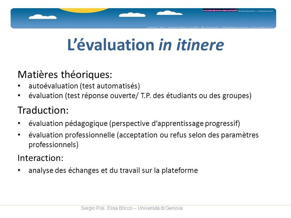 Lévaluation in itinere Matières théoriques: autoévaluation (test automatisés) évaluation (test réponse ouverte/ T.P. des étudiants ou des groupes) Tra