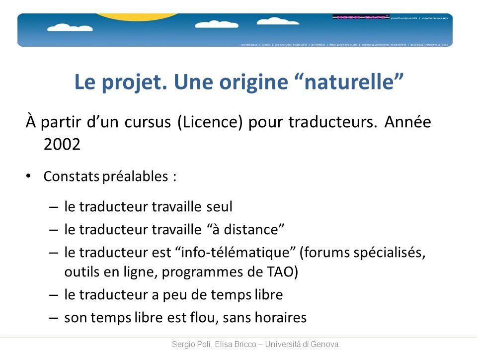 Le projet. Une origine naturelle À partir dun cursus (Licence) pour traducteurs. Année 2002 Constats préalables : – le traducteur travaille seul – le