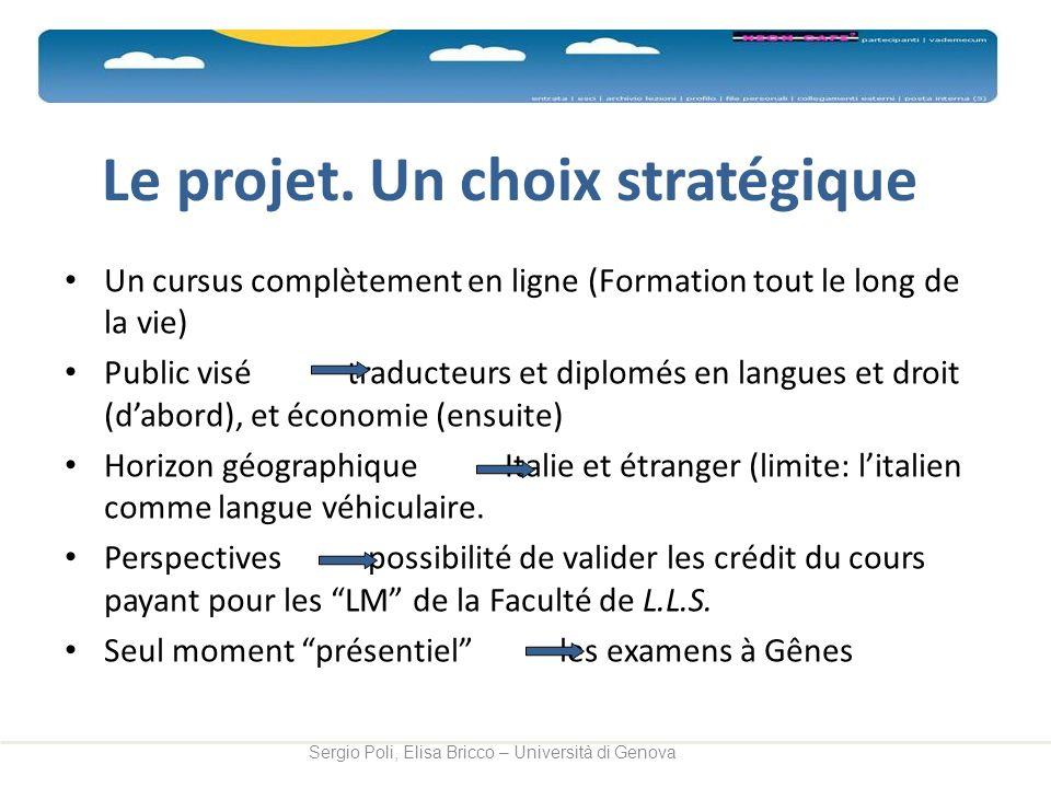 Le projet. Un choix stratégique Un cursus complètement en ligne (Formation tout le long de la vie) Public visé traducteurs et diplomés en langues et d