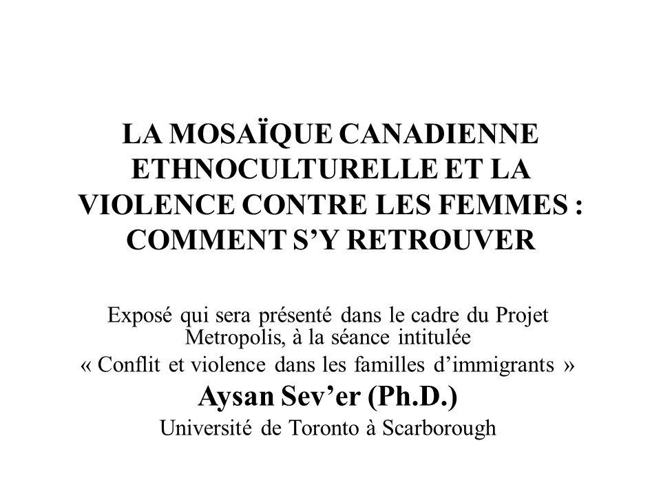 LA MOSAÏQUE CANADIENNE ETHNOCULTURELLE ET LA VIOLENCE CONTRE LES FEMMES : COMMENT SY RETROUVER Exposé qui sera présenté dans le cadre du Projet Metrop