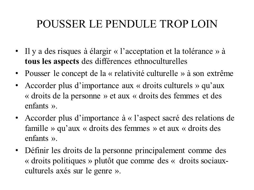 POUSSER LE PENDULE TROP LOIN Il y a des risques à élargir « lacceptation et la tolérance » à tous les aspects des différences ethnoculturelles Pousser