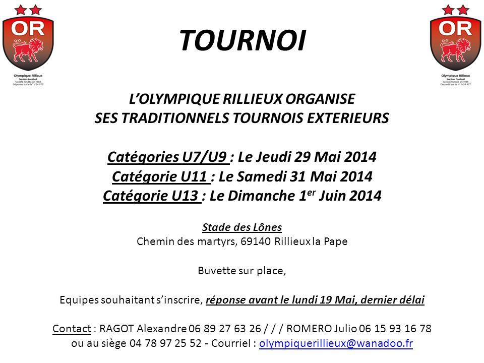 TOURNOI LOLYMPIQUE RILLIEUX ORGANISE SES TRADITIONNELS TOURNOIS EXTERIEURS Catégories U7/U9 : Le Jeudi 29 Mai 2014 Catégorie U11 : Le Samedi 31 Mai 20
