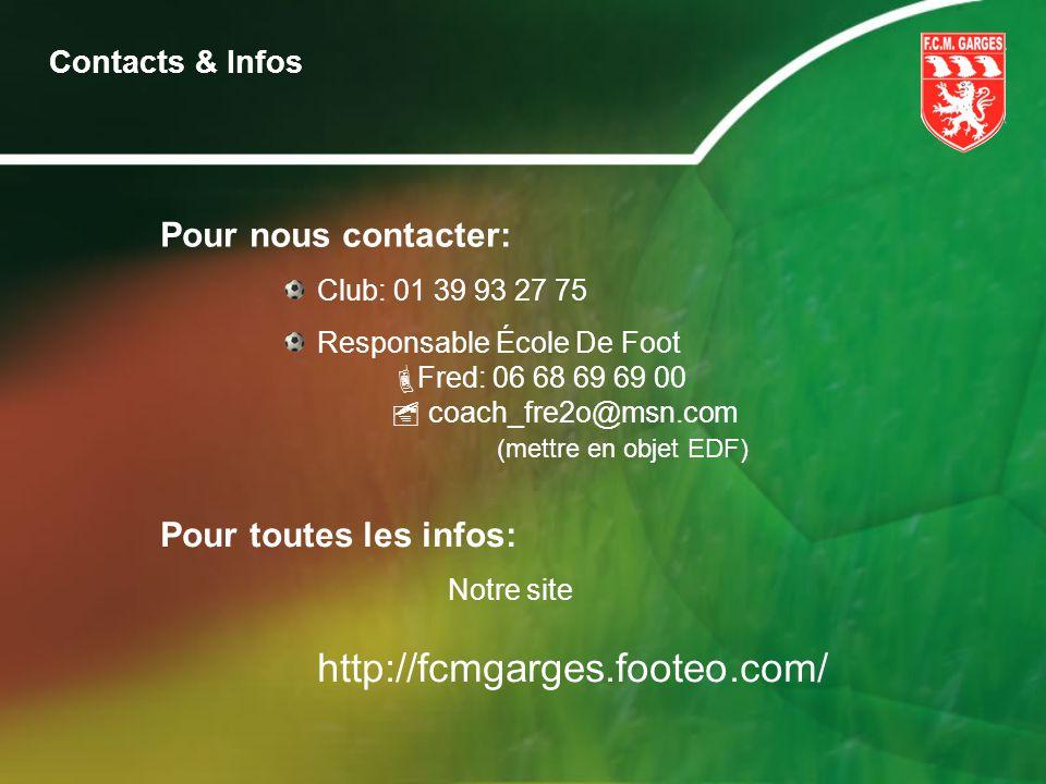 Contacts & Infos Pour nous contacter: Club: 01 39 93 27 75 Responsable École De Foot Fred: 06 68 69 69 00 coach_fre2o@msn.com (mettre en objet EDF) Po