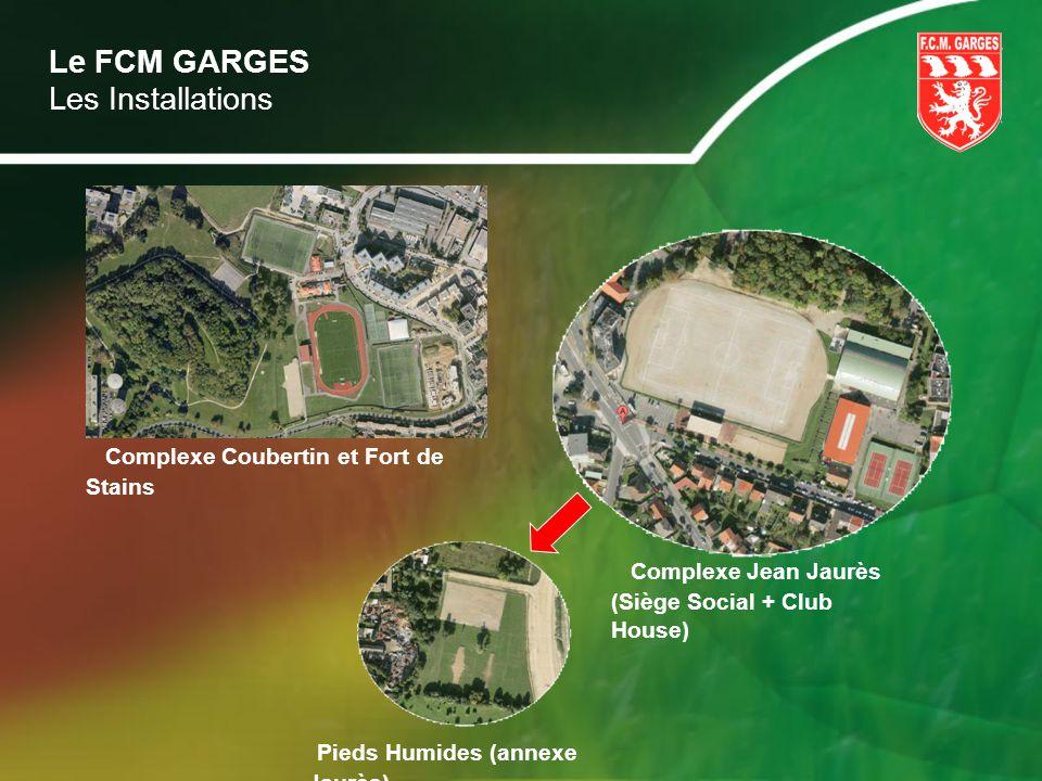 Le FCM GARGES Les Installations Complexe Coubertin et Fort de Stains Complexe Jean Jaurès (Siège Social + Club House) Pieds Humides (annexe Jaurès)